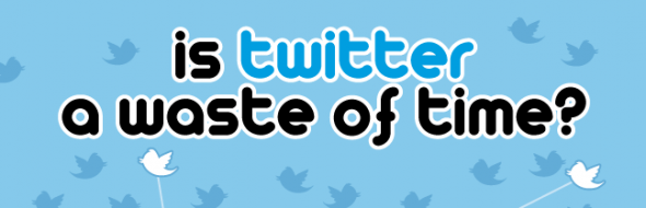 Is Twitter a Big waste of time?